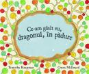 Ce-am gasit eu, dragonul, in padure - Gwen Millward Knapman Timothy