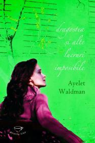 Dragostea si alte lucruri imposibile - Ayelet Waldman
