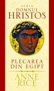 Plecarea din Egipt - seria Domnul Hristos - Anne Rice