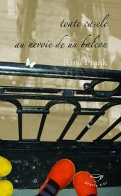 Toate casele au nevoie de un balcon - Rina Frank