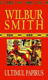 Ultimul papirus - Wilbur Smith