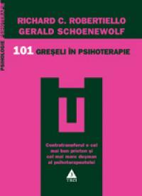 101 greseli in psihoterapie. Contratransfer si contrarezistenta in psihoterapie - Richard C. Robertiello, Gerald Schoenewolf