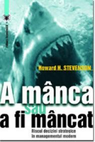 A manca sau a fi mancat. Riscul deciziei strategice in managementul modern - Howard H. Stevenson