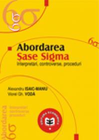 Abordarea Sase Sigma. Interpretari, controverse, proceduri - Viorel Gh. Voda , Alexandru Isaic-Maniu