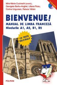 Bienvenue! Manual de limba franceza, nivelurile A1, A2, B1, B2 - Raluca Varlan, Corina Ungurean, Liliana Rusu, Mira-Maria Cucinschi (coord.), Georgeta Barbu-Anghel