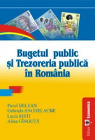 Bugetul public si trezoreria publica in Romania - Gabriela Anghelache , Pavel Belean , Lucia Risti , Alina Ginguta