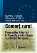 Comert rural. Perspectiva integrarii in fluxurile de distributie ale UE - Dumitru Patriche , Georgeta Patrichi , Ioana Bianca Chitu