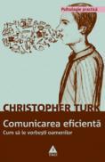 Comunicarea eficienta. Cum sa le vorbesti oamenilor - Christopher Turk