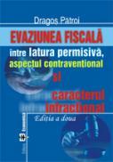 Evaziunea fiscala. Intre latura permisiva, aspectul contraventional si caracterul infractional, editia a II-a - Dragos Patroi