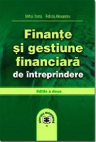 Finante si gestiune financiara de intreprindere, editia a II-a - Mihai Toma , Felicia Alexandru