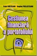 Gestiunea financiara a portofoliului - Petre Brezeanu , Bogdan Prajisteanu