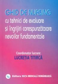 Ghid de nursing Vol. I Tehnici de evaluare si ingrijiri corespunzatoare nevoilor fundamentale - Lucretia Titirica