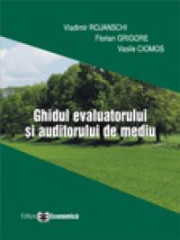 Ghidul evaluatorului si auditorului de mediu - Vladimir Rojanschi , Florian Grigore , Vasile Ciomos