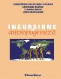 Incursiune in antropogeneza - Constantin Balaceanu-Stolnici, Cristiana Glavce, Florina Raicu, Ligia Apavaloae
