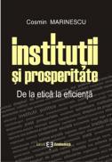 Institutii si prosperitate. De la etica la eficienta - Cosmin Marinescu