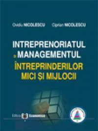 Intreprenoriatul si managementul intreprinderilor mici si mijlocii. Concepte. Abordari. Studii de caz - Ovidiu Nicolescu , Ciprian Nicolescu