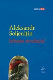 Iubeste revolutia! - Aleksandr Soljenitin