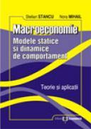 Macroeconomie - Modele statice si dinamice de comportament. Teorie si aplicatii - Stelian Stancu , Nora Mihail