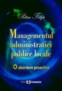 Managementul administratiei publice locale. O abordare proactiva - Petru Filip