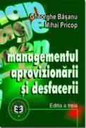 Managementul aprovizionarii si desfacerii, editia a III-a - Gheorghe Basanu , Mihai Pricop