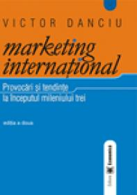 Marketing international. Provocari si tendinte la inceputul mileniului trei, editia a II-a - Victor Danciu
