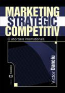 Marketing strategic competitiv. O abordare internationala - Victor Danciu