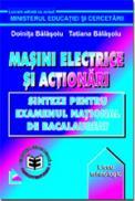 Masini electrice si actionari. Sinteze pentru Examenul National de Bacalaureat - Doinita Balasoiu , Tatiana Balasoiu