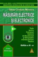 Masurari electrice si electronice. Teste pentru BAC si olimpiadele interdisciplinare tehnice, Editia a II-a - Silviu Cristian Mirescu