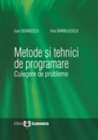 Metode si tehnici de programare. Culegere de probleme - Ioan Odagescu , Alex Barbulescu