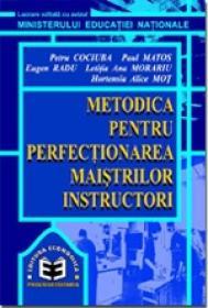 Metodica pentru perfectionarea maistrilor instructori - Petru Cociuba , Eugen Radu , Paul Matos , Letitia Ana Morariu , Hortensia Alice Mot