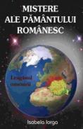 Misterele ale pamantului romanesc - Isabela Iorga