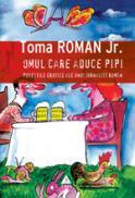 Omul care aduce pipi. Povestile erotice ale unui jurnalist roman - Toma Roman jr.