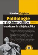 Politologie si doctrine politice, Vol. 1, Introducere in stiintele politice - Nicolae Frigioiu