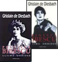 Printesa Bibescu - ultima orhidee (2 volume) - Ghislain De Diesbach