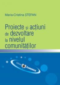 Proiecte si actiuni de dezvoltare la nivelul comunitatilor - Maria-Cristina Stefan
