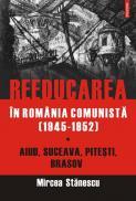 Reeducarea in Romania comunista (1945-1952)  - Mircea Stanescu