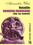 Relatiile romino-maghiare (dar nu numai) - Alexandru Vilcu