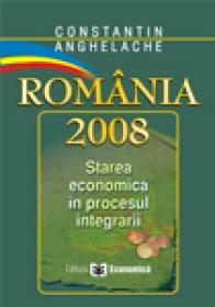 Romania 2008. Starea economica in procesul aderarii - Constantin Anghelache