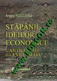 Stapanii ideilor economice (vol. I) - in antichitate si in evul mediu - Angela Rogojanu