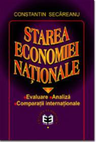 Starea economiei nationale. Evaluare, analiza, comparatii internationale - Constantin Secareanu