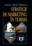 Strategii de marketing in turism - Editia a doua revizuita si adaugita - Aurelia Felicia Stancioiu