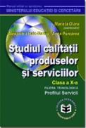 Studiul calitatii produselor si serviciilor. Manual pentru clasa a X-a - Marieta Olaru , Anca Purcarea , Alexandru Isaic-Maniu