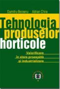 Tehnologia produselor horticole. Valorificare in stare proaspata si industrializare - Dumitru Beceanu , Adrian Chira