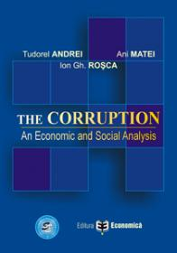 The Corruption An Economic and Social Analysis - Ani Matei , Ion Gh. Rosca , Tudorel Andrei
