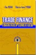 Trade Finance. Finantarea comertului - Ilie Mihai , Tiberiu-Ionut Mihai