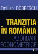 Tranzitia in Romania. Abordari econometrice - Emilian Dobrescu
