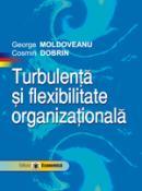 Turbulenta si flexibilitate organizationala - George Moldoveanu , Cosmin Dobrin