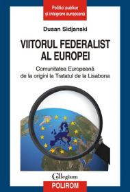 Viitorul federalist al Europei. Comunitatea Europeana de la origini pana la Tratatul de la Lisabona - Dusan Sidjanski