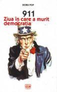 911. Ziua In Care A Murit Democratia - Pop Doru