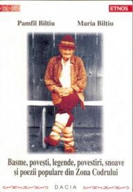 Basme, Povesti, Legende, Povestiri, Snoave si Poezii Populare Din Zona Codrului - Biltiu Pamfil, Biltiu Maria